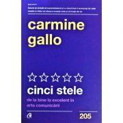 Cinci stele. De la bine la excelent în arta comunicării - Carmine Gallo