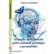 Compendiu de instrumente pentru evaluarea psihologica a personalitatii - Anghel Ilie Gradinaru