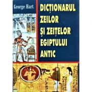 Dictionarul zeilor si zeitelor Egiptului antic - George Hart