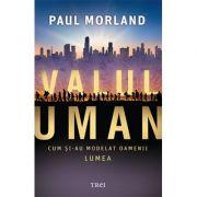 Valul uman. Cum şi-au modelat oamenii lumea - Paul Morland