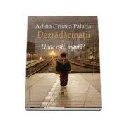 Adina Cristea Palada - Dezradacinatii vol. I Unde esti mama?