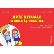 Arte vizuale si abilitati practice - Caiet de lucru Clasa pregatitoare - Mirela Ilie