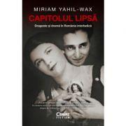 Capitolul lipsă. Dragoste și dramă în România interbelică - Miriam Yahil-Wax