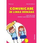 Comunicare in Limba Romana - Caiet de lucru Clasa pregatitoare - Mirela Ilie
