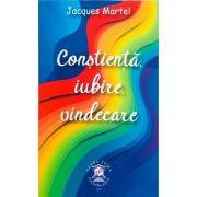 Constiinta, iubire, vindecare - Jacques Martel