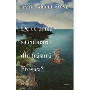 De ce urma să coboare din trăsură Frosica? - Radu Gabriel Parvu