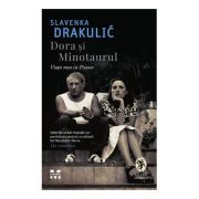 Dora și Minotaurul. Viața mea cu Picasso - Slavenka Drakulic