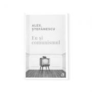 Eu și comunismul - Alex Ştefănescu
