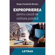 Exproprierea pentru o cauza de utilitate publica - Sergiu Constantin Burlacu