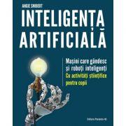 Inteligența artificială. Mașini care gândesc și roboți inteligenți cu activități științifice pentru copii - Angie Smibert