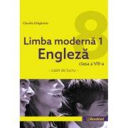 Limba Engleza L1 - Caiet pentru Clasa a 8-a - Claudia Draganoiu
