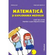 Matematica si Explorarea Mediului - Caiet de lucru Clasa pregatitoare - Mirela Ilie