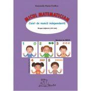 Micul matematician. Caiet de munca independenta, grupa mijlocie 4-5 ani - Smaranda Maria Cioflica