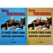 O viata fara fard. Marturii, marturisiri, 2 volume - Radu Theodoru