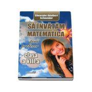 Sa invatam matematica fara profesor, clasa a VIII-a - Adalbert Gheorghe Schneider