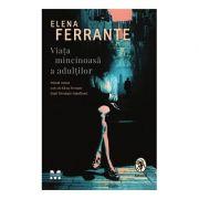 Viața mincinoasă a adulților - Elena Ferrante