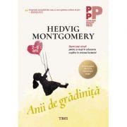 Anii de grădiniță. Șapte pași simpli pentru a reuși în educarea copiilor în vremea fanteziei (2-6 ani) - Hedvig Montgomery