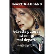 Găsește puterea să mergi mai departe - Agnes Martin-Lugand