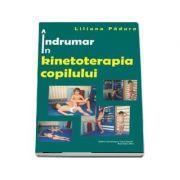 Indrumar in kinetoterapia copilului - Liliana Padure