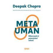 Metauman, eliberează-ţi potenţialul infinit - Deepak Chopra