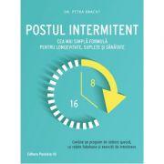 Postul intermitent. Cea mai simplă formulă pentru longevitate, suplețe și sănătate - Petra Bracht