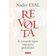 Revolta. În tranșeele luptei împotriva globalizării - Nadav Eyal