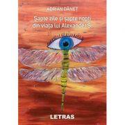 Sapte zile si sapte nopti din viata lui Alexander S. - Adrian Danet