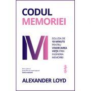 Codul memoriei. Solutia de 10 minute pentru vindecarea vietii prin ingineria memoriei - Alexander Loyd