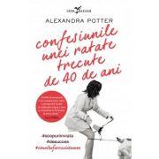 Confesiunile unei ratate trecute de 40 de ani - Alexandra Potter