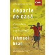 Departe de casă. Memoriile unui copil-soldat - Ishmael Beah