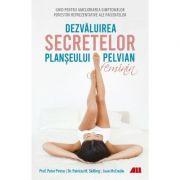 Dezvăluirea secretelor planșeului pelvian feminin - Peter Petros