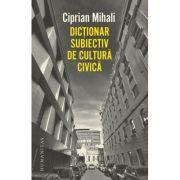 Dictionar subiectiv de cultura civica - Ciprian Mihali