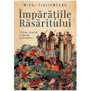 Imparatiile rasaritului - Mihai Tiuliumeanu