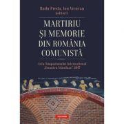 Martiriu și memorie din România comunistă - Radu Preda