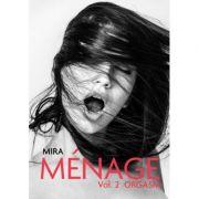 Menage, volumul 2. Orgasm - Mira