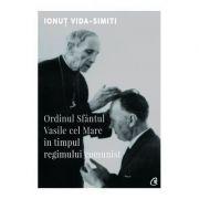 Ordinul Sfântul Vasile cel Mare în timpul regimului comunist - Ionuț Vida-Simiti