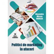 Politici de marketing în afaceri - Alexandru-Mircea Nedelea
