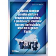 Satisfacția clienților și sustenabilitatea programului de calitate a produselor și serviciilor bancare la principalele bănci din Regiunea Centru - Elena-Lidia Melnic