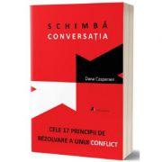 Schimba conversatia. Cele 17 principii de rezolvare a unui conflict - Dana Caspersen