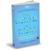 The Power of WOW. Cum să-ți electrizezi munca și viața punând serviciile pe primul loc - Mark Dagostino