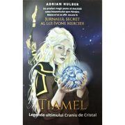 TIAMEL. Legenda ultimului Craniu de Cristal - Adrian Hulber