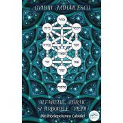 Alfabetul ebraic si arborele vietii. Din înţelepciunea Cabalei - Ovidiu Mihăilescu