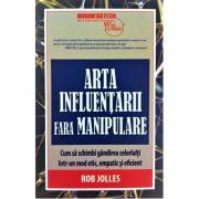 Arta influentarii fara manipulare - Rob Jolles