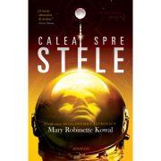 Calea spre stele, volumul 1 din seria Doamna astronaut - Mary Robinette Kowal