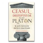 Ceasul desteptator al lui Platon si alte inventii antice uimitoare - James M. Russell