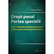 Drept penal. Partea specială. Infracțiuni contra persoanei și infracțiuni contra patrimoniului, volumul 1 - Cristinel Ghigheci