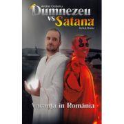 Dumnezeu vs Satana. Vacanta in Romania - Andrei Ciobanu