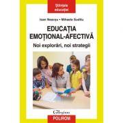 Educaţia emoţional-afectivă. Noi explorări, noi strategii - Ioan Neacsu