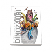 Enciclopedia cunoasterii. Dinozauri