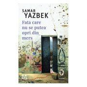 Fata care nu se putea opri din mers - Samar Yazbek